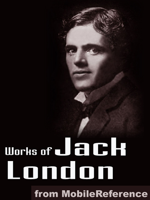 Jack London - Works Of Jack London: (200 + Works) Includes The Call Of The Wild, White Fang, The Sea Wolf, The Iron Heel, To Build A Fire, Cruise Of The Snark And More (Mobi Collected Works)