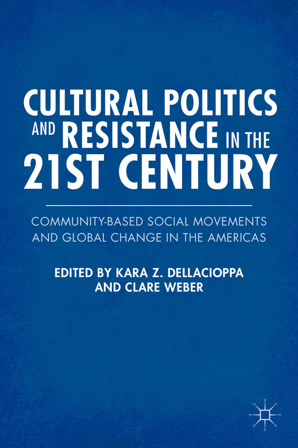 Cultural Politics and Resistance in the 21st Century Community-Based Social Movements and Global Change in the Americas