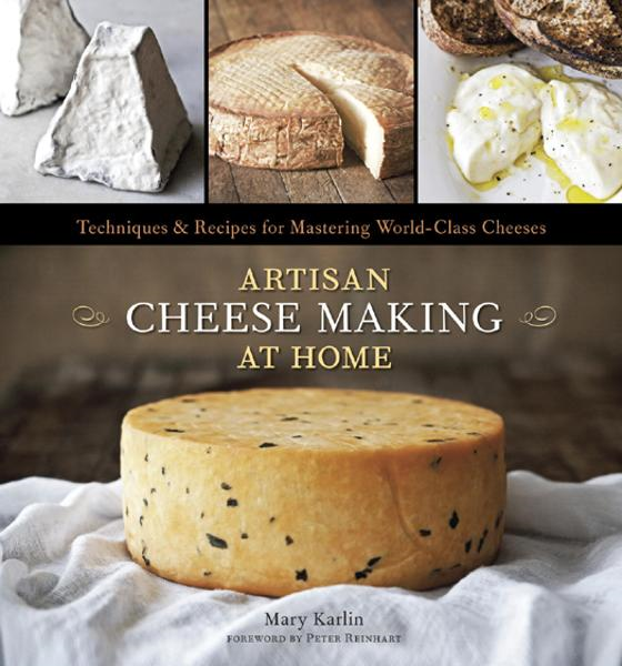 Artisan Cheese Making at Home By: Mary Karlin
