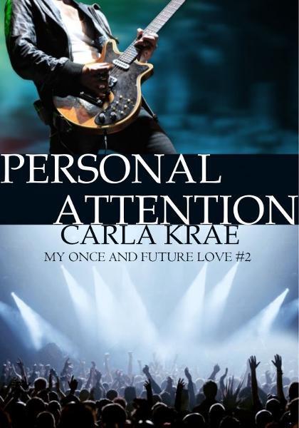 Personal Attention (My Once and Future Love #2) By: Carla Krae