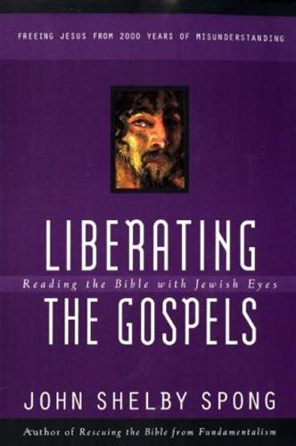 Liberating the Gospels By: John Shelby Spong