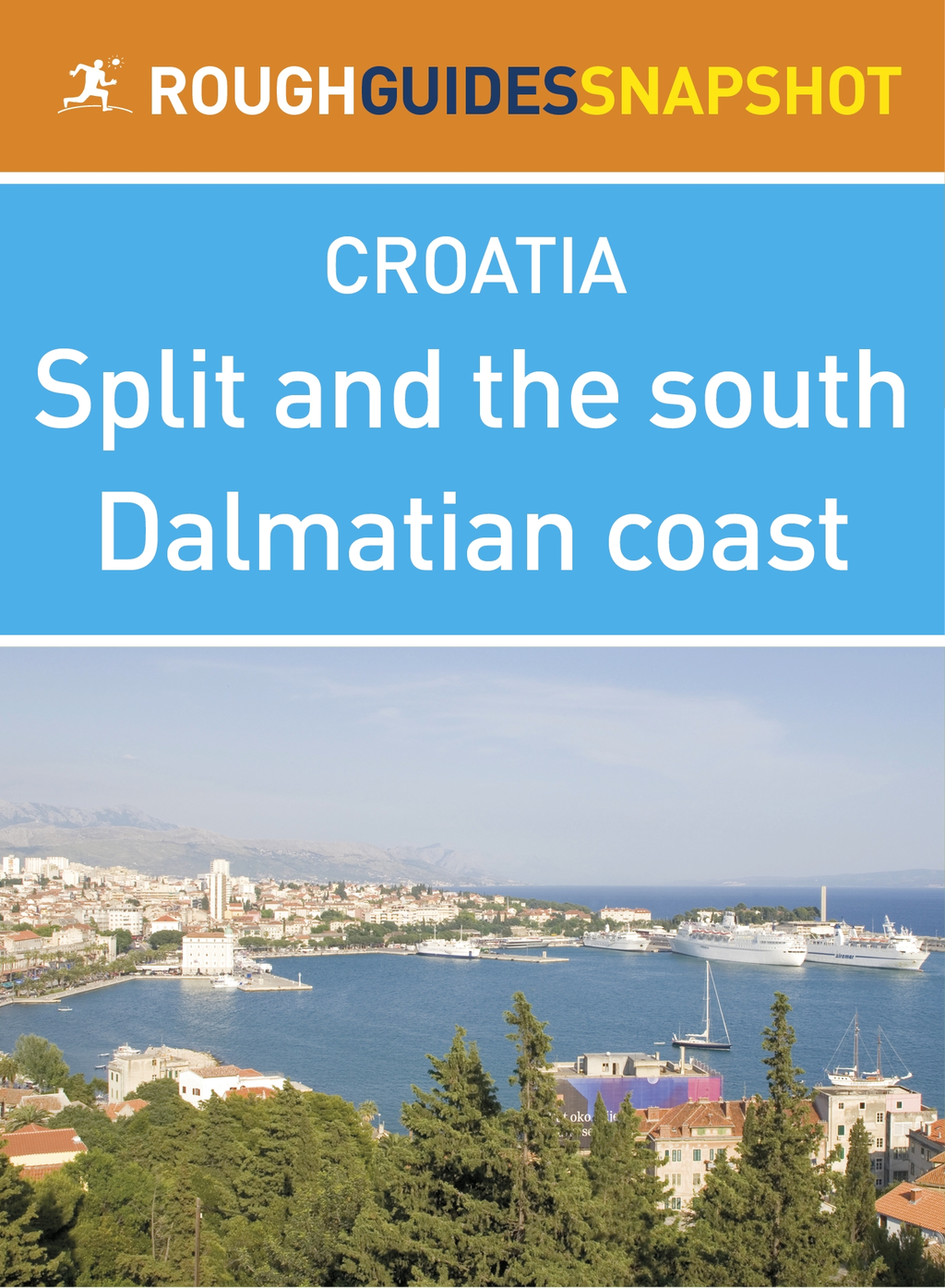 Split and the south Dalmatian coast Rough Guides Snapshot Croatia (includes Trogir,  the Cetina gorge,  the Makarska Riviera,  Mount Biokovo and the Nere