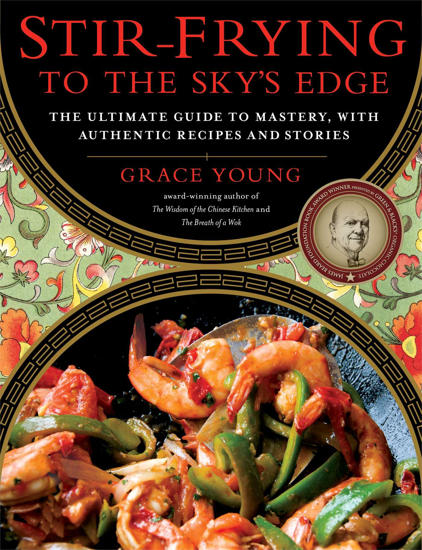 Stir-Frying to the Sky's Edge The Ultimate Guide to Mastery, with Authentic Recipes and Stories