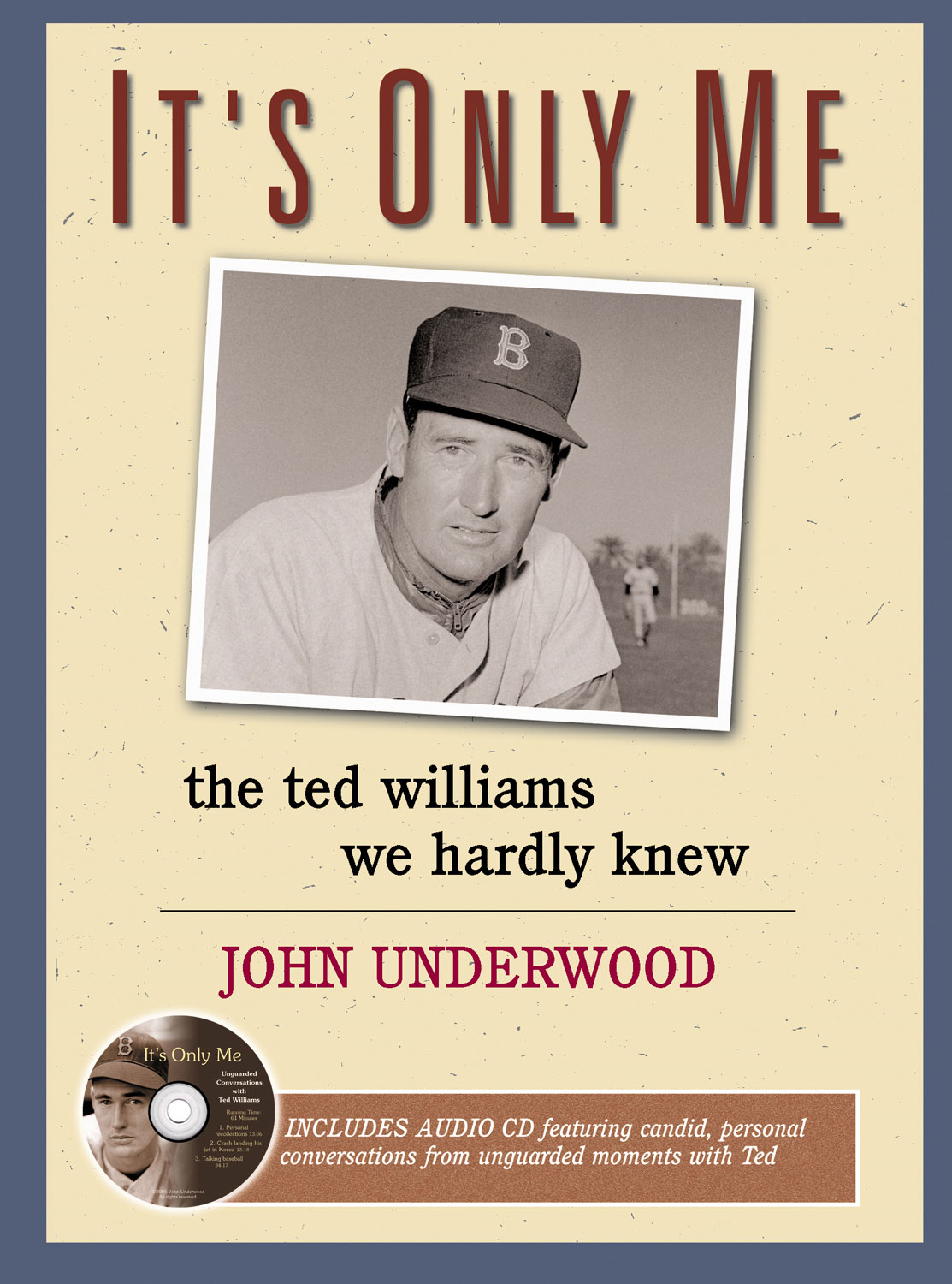 It's Only Me: The Ted Williams We Hardly Knew By: John Underwood