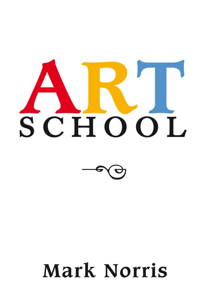 ART SCHOOL By: Mark Alan Norris