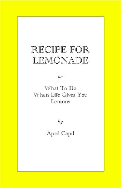 Recipe For Lemonade By: April Capil
