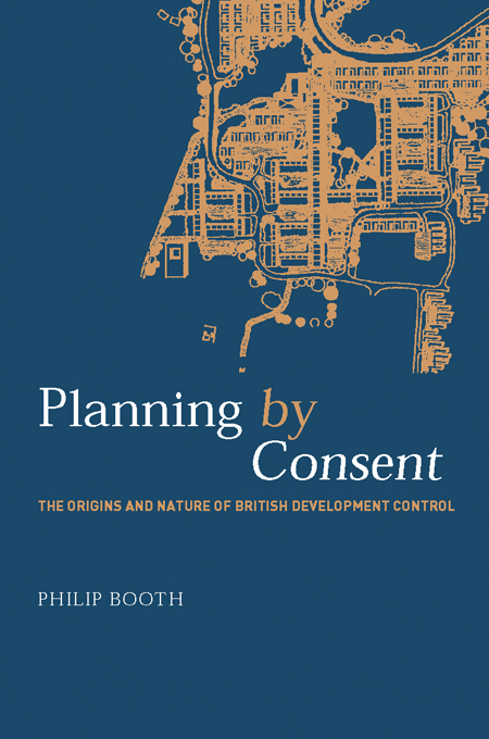 Planning by Consent The Origins and Nature of British Development Control