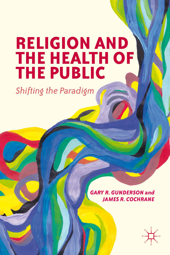 Religion and the Health of the Public Shifting the Paradigm