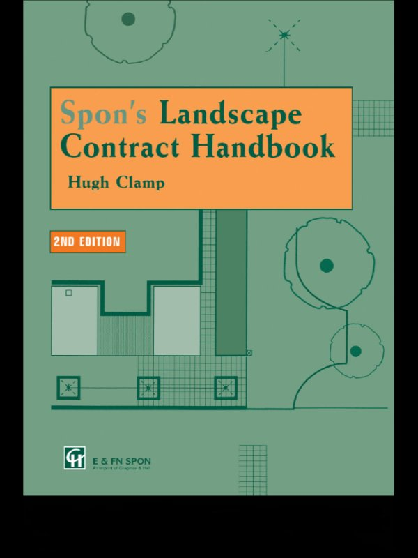 Spon's Landscape Contract Handbook A guide to good practice and procedures in the management of lump sum landscape contracts
