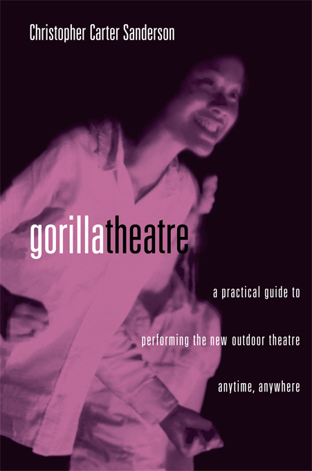 Gorilla Theater A Practical Guide to Performing the New Outdoor Theater Anytime,  Anywhere