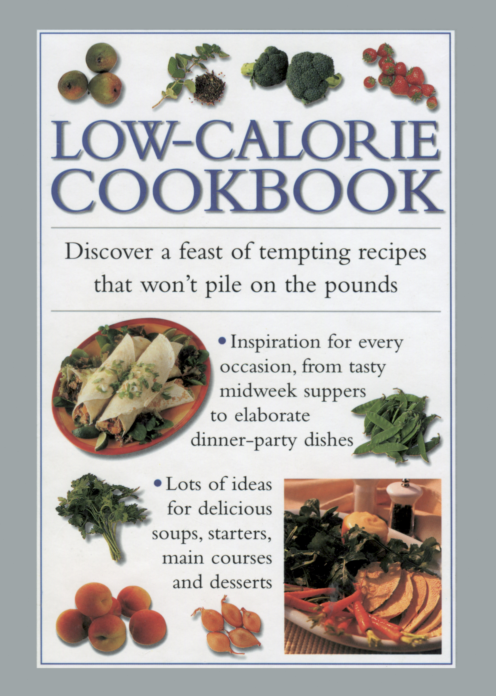 Low-Calorie Cookbook Discover a Feast of Tempting Recipes that Wont Pile on the Pounds