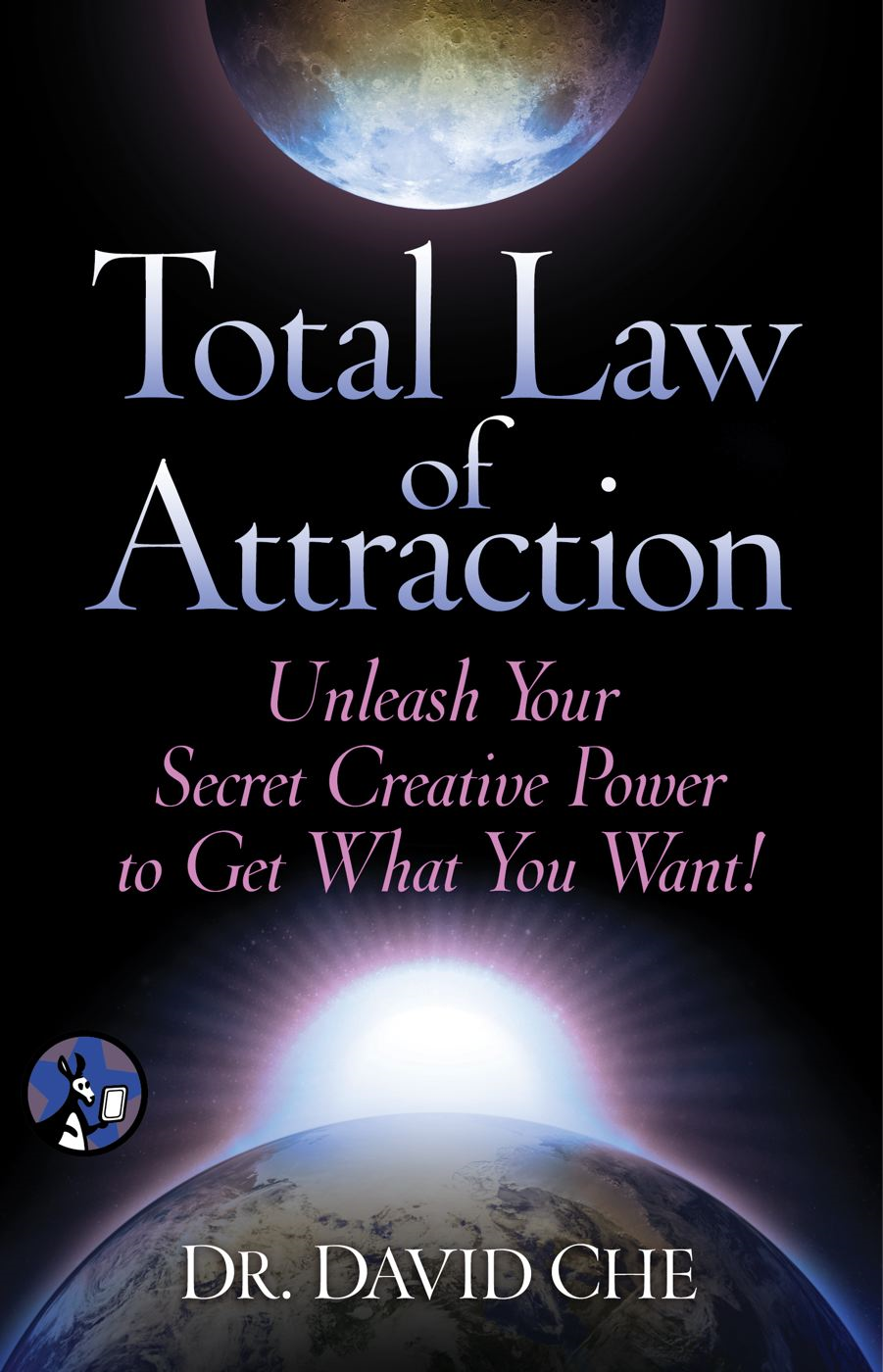 Total Law of Attraction Unleash Your Secret Creative Power To Get What You Want!
