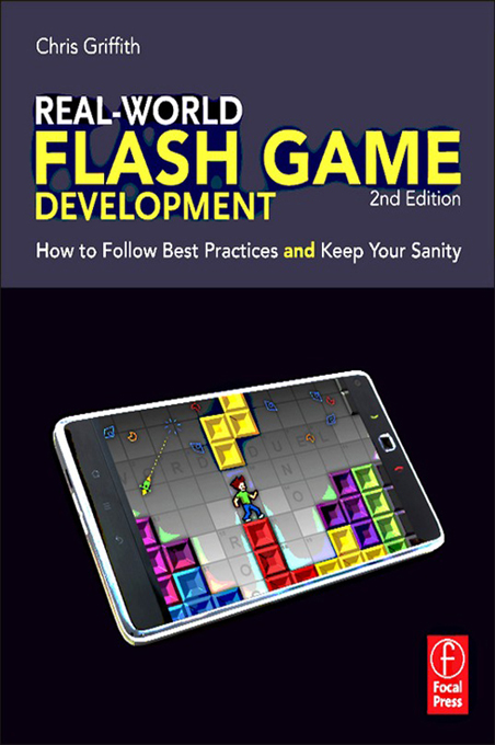 Real-World Flash Game Development By: Christopher Griffith