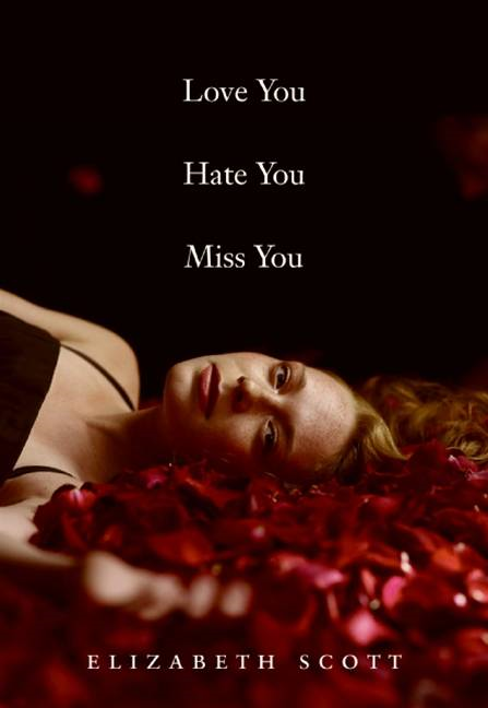 Love You Hate You Miss You By: Elizabeth Scott