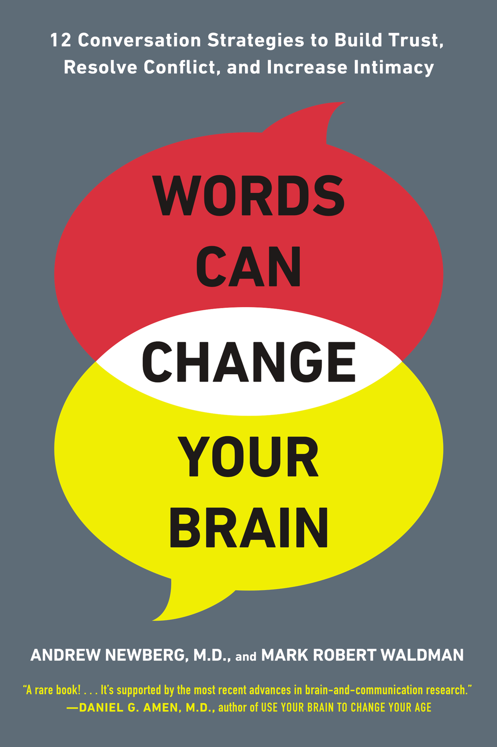 Words Can Change Your Brain 12 Conversation Strategies to Build Trust,  Resolve Conflict,  and Increase Intimacy