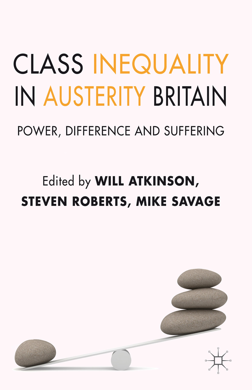 Class Inequality in Austerity Britain Power,  Difference and Suffering