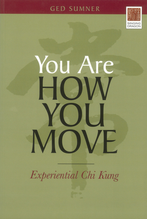 You Are How You Move Experiential Chi Kung