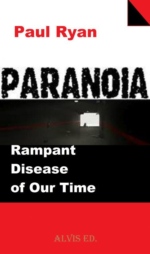 Paranoia: Rampant Disease of Our Time