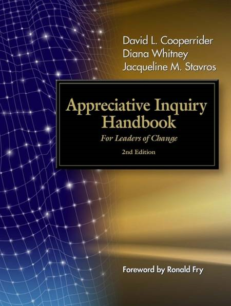The Appreciative Inquiry Handbook By: David Cooperrider,Diana D. Whitney,Jacqueline Stavros