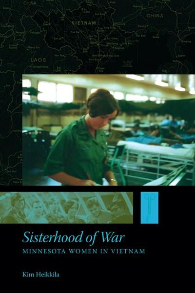Sisterhood of War: Minnesota Women in Vietnam By: Kim Heikkila