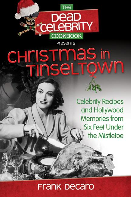 The Dead Celebrity Cookbook Presents Christmas in Tinseltown : Celebrity Recipes and Hollywood Memories from Six Feet Under the Mistletoe