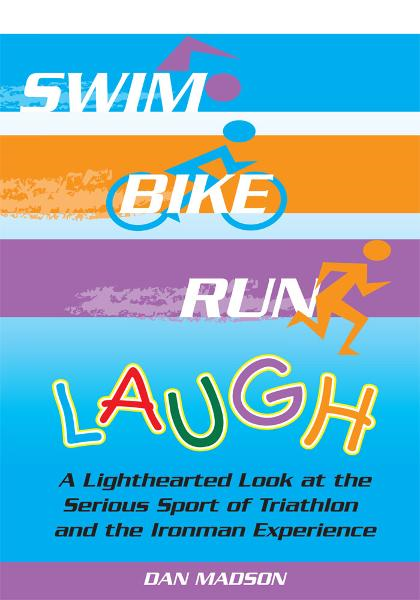 Swim, Bike, Run, Laugh! By: Dan Madson