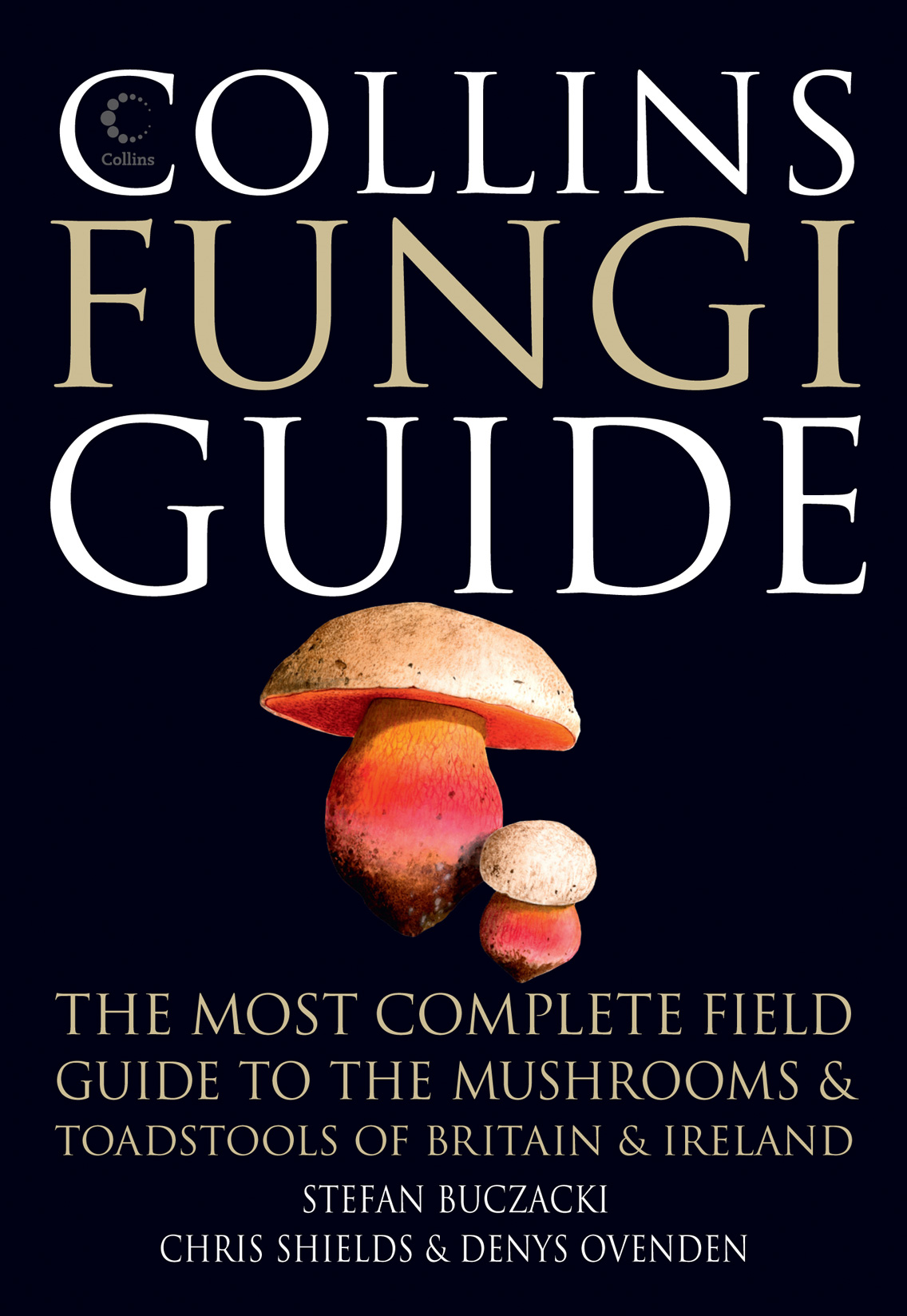 Collins Fungi Guide: The most complete field guide to the mushrooms and toadstools of Britain & Ireland