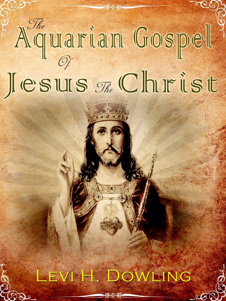 The Aquarian Gospel of Jesus the Chris