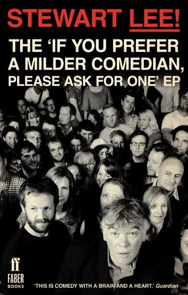 Stewart Lee! The 'If You Prefer a Milder Comedian Please Ask For One' EP By: Stewart Lee