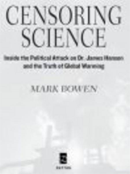 Censoring Science Dr. James Hansen and the Truth of Global Warming