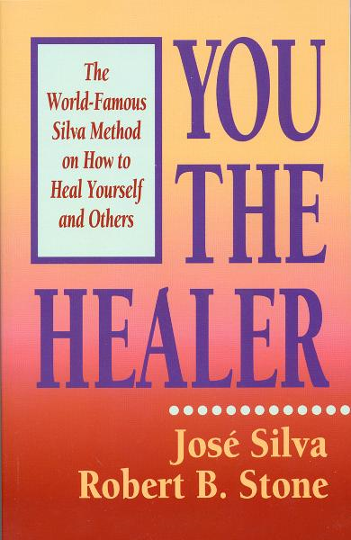 You the Healer By: José Silva, Robert B. Stone