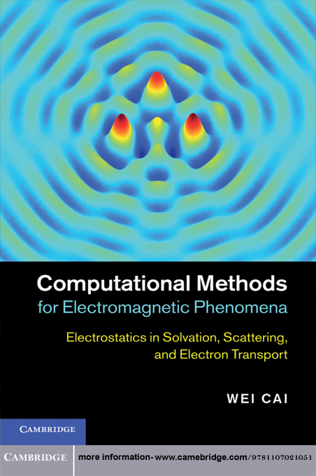 Computational Methods for Electromagnetic Phenomena Electrostatics in Solvation,  Scattering,  and Electron Transport
