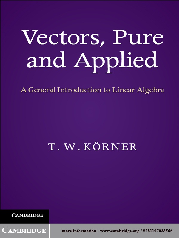 Vectors,  Pure and Applied A General Introduction to Linear Algebra