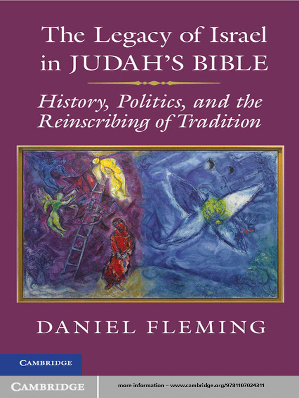 The Legacy of Israel in Judah's Bible History,  Politics,  and the Reinscribing of Tradition