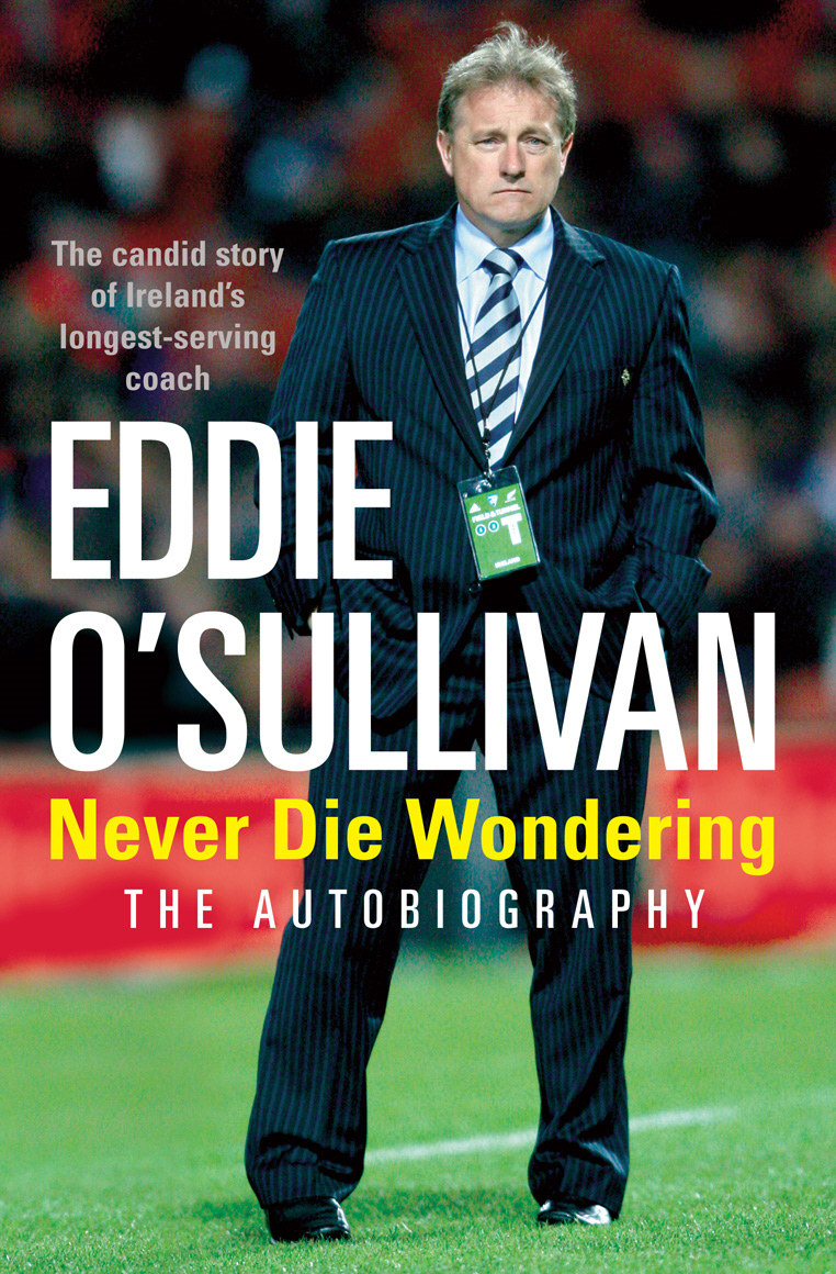 Eddie O'Sullivan: Never Die Wondering The Autobiography