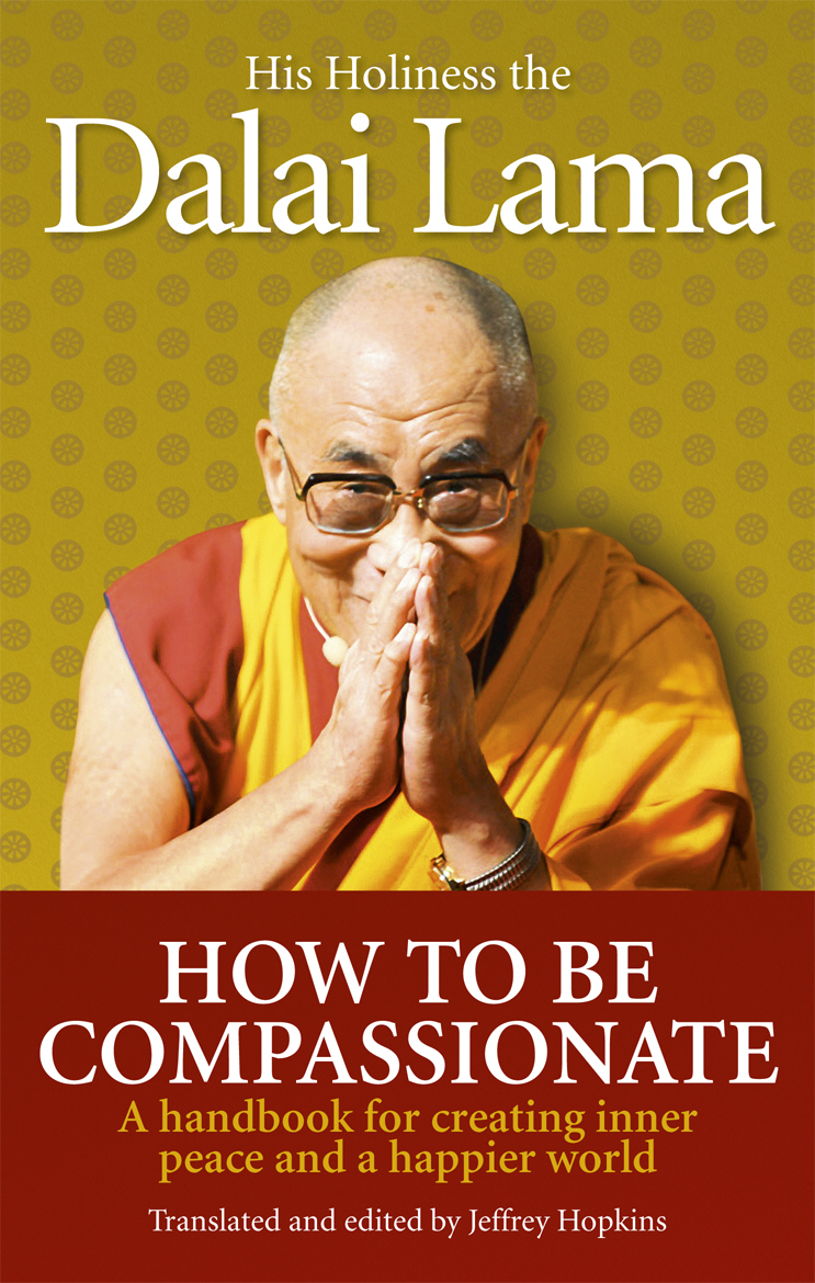 How To Be Compassionate A Handbook for Creating Inner Peace and a Happier World
