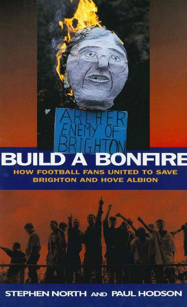 Build a Bonfire How Football Fans United to Save Brighton and Hove Albion