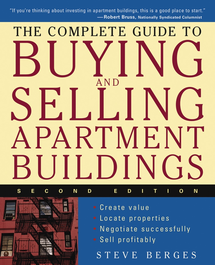 The Complete Guide to Buying and Selling Apartment Buildings By: Steve Berges