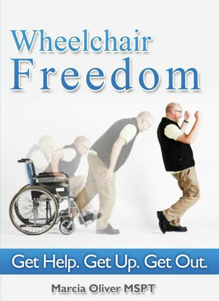 Wheelchair Freedom!  Get Help. Get Up. Get Out. By: Marcia Oliver