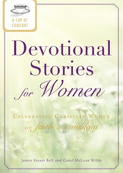 A Cup of Comfort Devotional Stories for Women: Celebrating Christian women of faith and wisdom