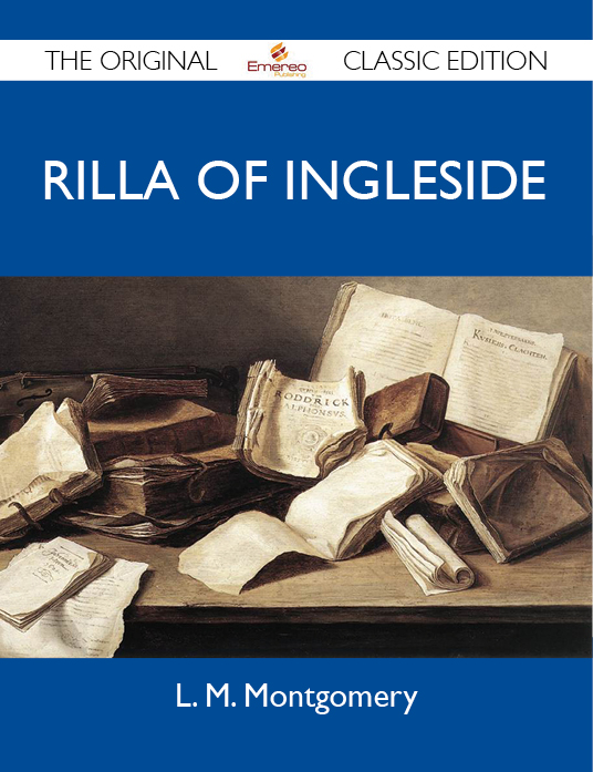 Rilla of Ingleside - The Original Classic Edition By: Montgomery L