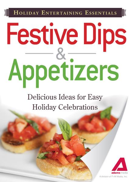 Holiday Entertaining Essentials: Festive Dips and Appetizers: Delicious  ideas for easy holiday celebrations