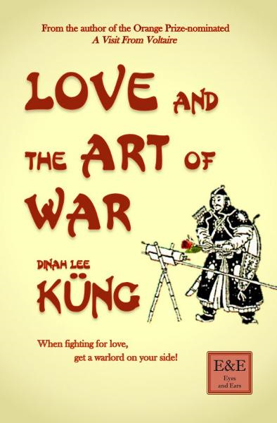 Love and the Art of War By: Dinah Lee Küng