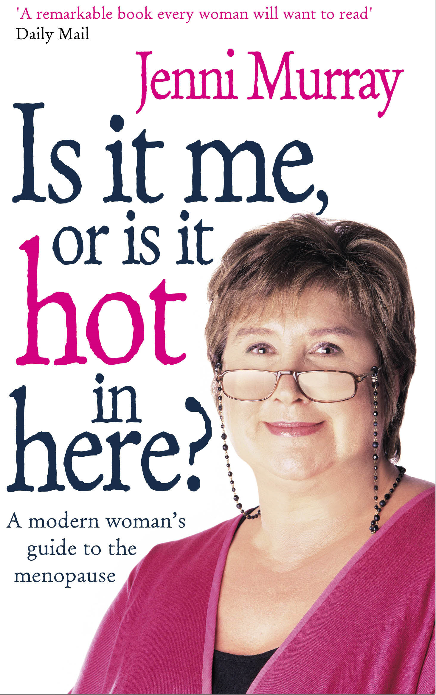 Is It Me Or Is It Hot In Here? A modern woman's guide to the menopause