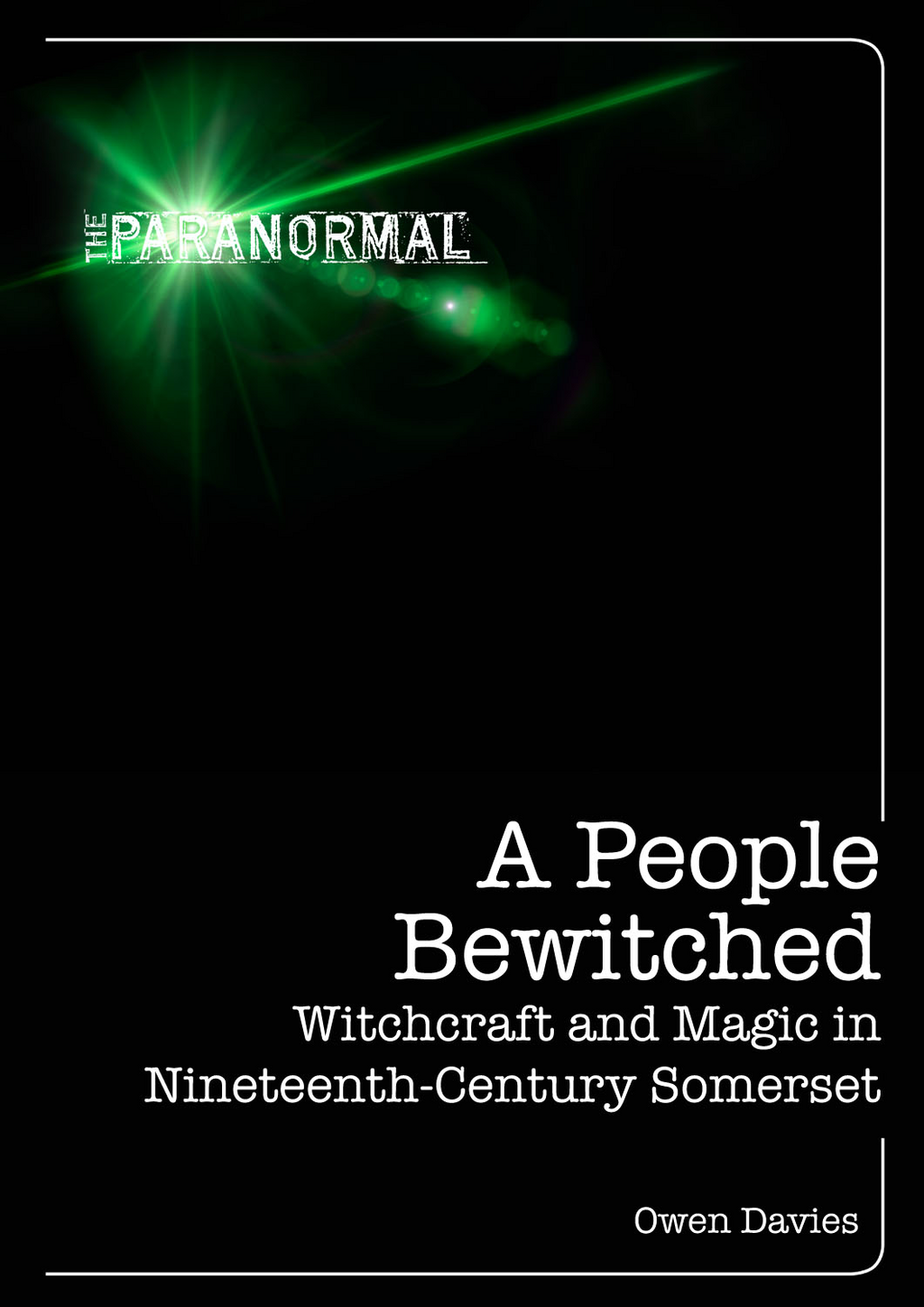 A People Bewitched Witchcraft and Magic in Nineteenth-Century Somerset