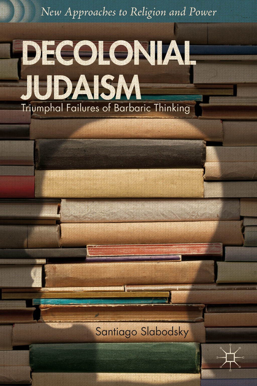 Decolonial Judaism Triumphal Failures of Barbaric Thinking