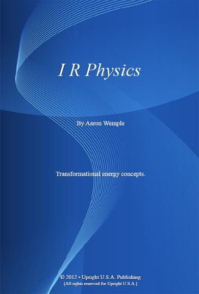 I R Physics: Transformational Energy Concepts.