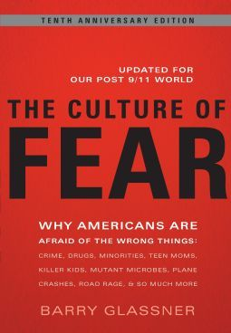 The Culture of Fear By: Barry Glassner