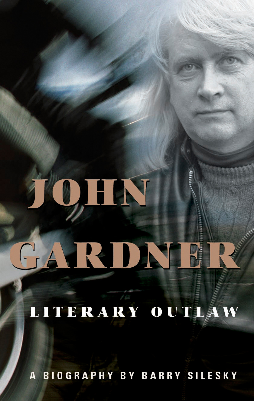 John Gardner: Literary Outlaw By: Barry Silesky