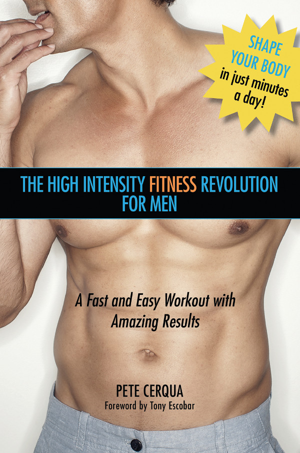 High Intensity Fitness Revolution for Men By: Pete Cerqua